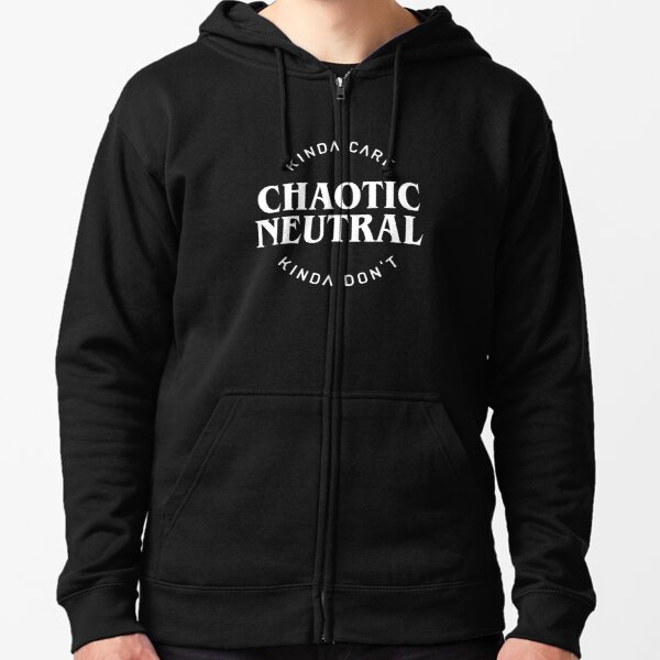 Chaotic Neutral Alignment Kinda Care Kinda Don't Funny Quotes Zipped Hoodie