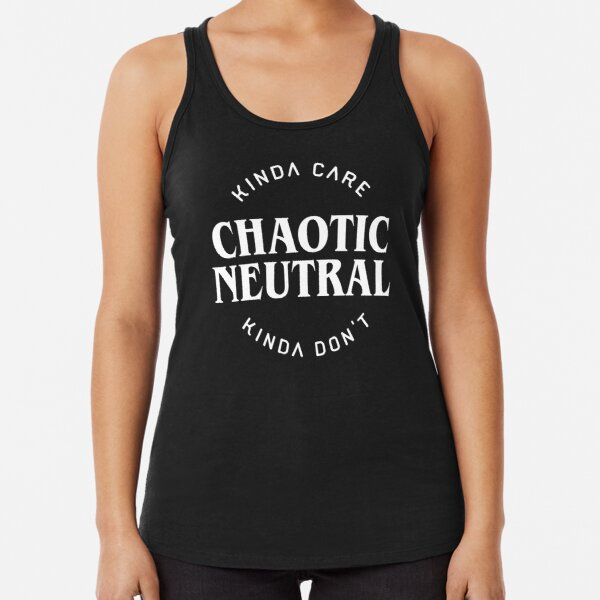 Chaotic Neutral Alignment Kinda Care Kinda Don't Funny Quotes Racerback Tank Top