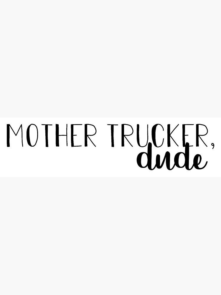 Madre Trucker, amigo. de mackinleysloan