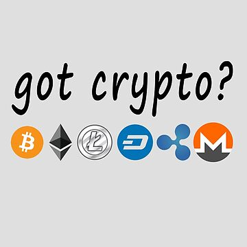 Got Crypto? - Cryptocurrency Shirts - Crypto Shirts  -Ethereum Shirts/Hoodie - Bitcoin Shirt / Hoodie Crypto Shirt - For a Crypto Trader or Crypto Bro - Cryptocurrency Tee   by 85steel