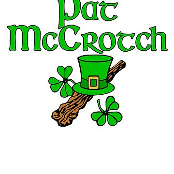 Saint Pat McCrotch Funny Shamrocks St. Patrick's Day by MichaelAndrewLo