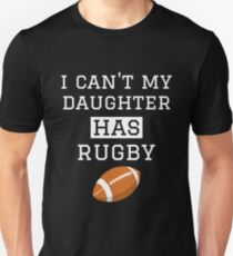 I Can't My Daughter Has Rugby Mom Dad Unisex T-Shirt