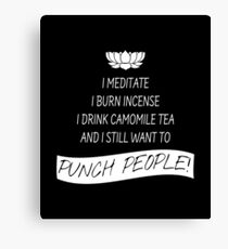 Meditate and Still Want To Punch People Canvas Print