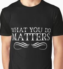 What You Do Matters Graphic T-Shirt