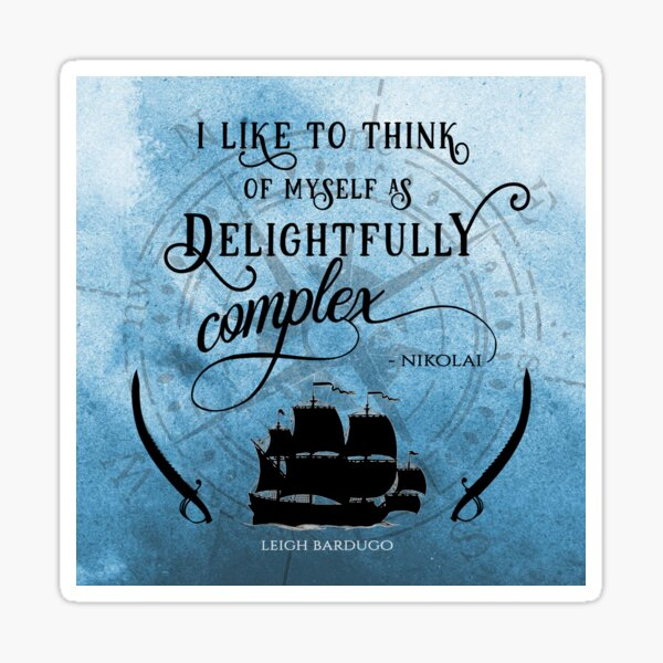 Delightfully complex quote - Nikolai Lantsov / Stormhond - Leigh Bardugo Sticker
