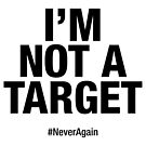 I'm Not A Target Gun Control Protest Design by SpikyHarold