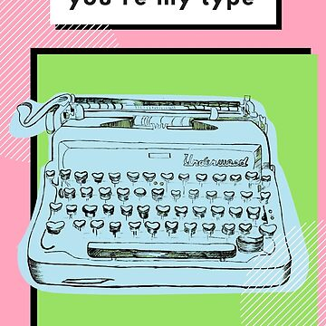 You're My Type by heartdollyheart