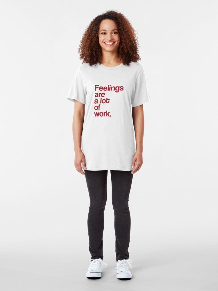 Alternate view of Feelings Are A Lot Of Work Empathy For Empaths Slim Fit T-Shirt