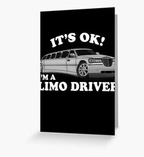 It's OK Im A Limo Driver Greeting Card