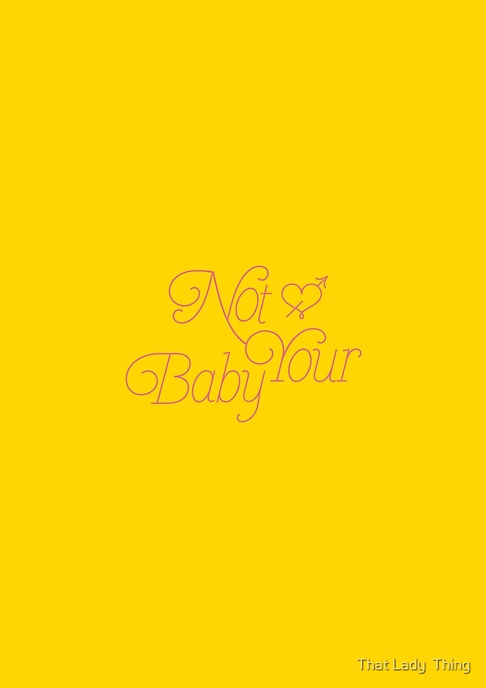 Not Your Baby - Yellow by That Lady  Thing