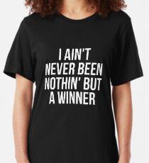 I Ain't Never Been Nothin' But A Winner T-Shirt Slim Fit T-Shirt