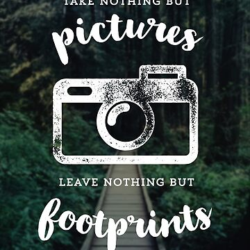 Take Nothing But Pictures, Leave Nothing But Footprints by hocapontas