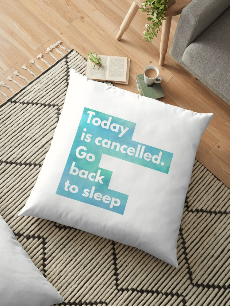 Today Is Cancelled, Go Back To Sleep by LolWowOmg
