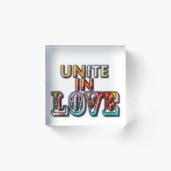 UNITE IN LOVE Acrylic Block