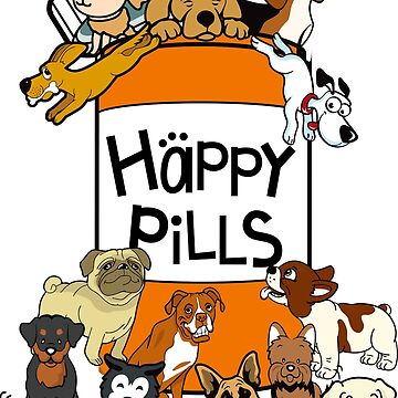 Happy Pills Dog T-Shirt Mens Ladies Unisex Tanktop Sweater Hoodie Iphone Samsung Phone Case Coffee Mug Tablet Case Gift by WilliamLucas89