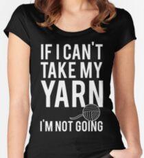 If I Can't Take My Yarn I'm Not Going Women's Fitted Scoop T-Shirt