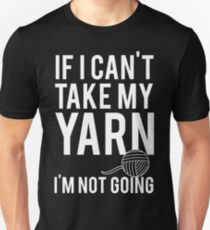 If I Can't Take My Yarn I'm Not Going T-Shirt