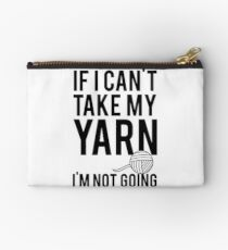 If I Can't Take My Yarn I'm Not Going Studio Pouch