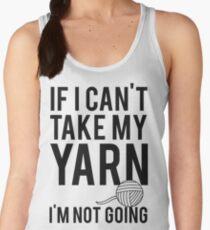 If I Can't Take My Yarn I'm Not Going Women's Tank Top