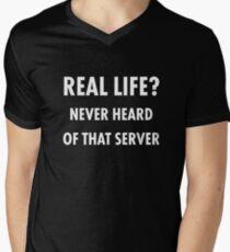 Real Life? Never Heard of that Server.. Funny Meme Men's V-Neck T-Shirt