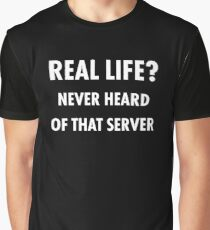 Real Life? Never Heard of that Server.. Funny Meme Graphic T-Shirt