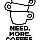 NEED. MORE. COFFEE.  by Lestaret