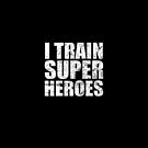 I Train Superheroes  by theTeeLife