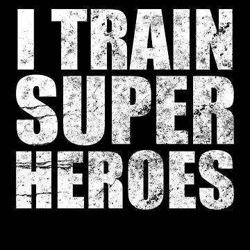 I Train Superheroes  by theTeeLife