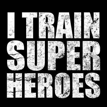 I Train Superheroes by LifeOfIron