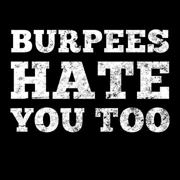 Burpees Hate You Too by LifeOfIron