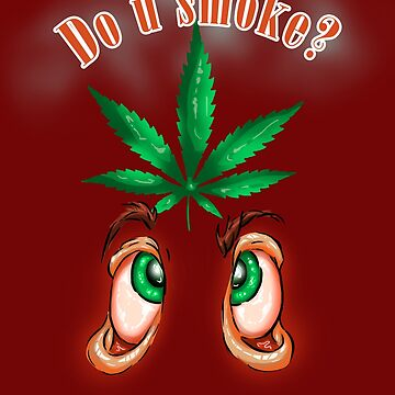 Marijuana Tshirt - Do You Smoke Cannabis Ganja Pot Herb Weed by BestStuffDepot