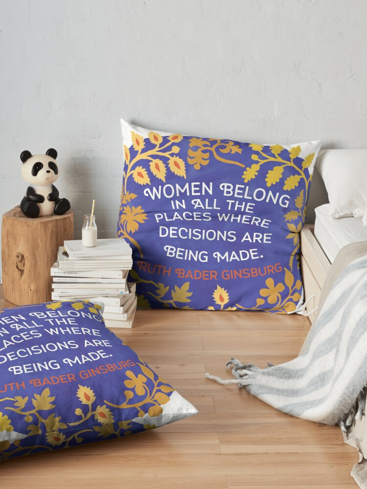 Alternate view of Women Belong In All The Places Where Decisions Are Being Made, Ruth Bader Ginsburg Floor Pillow
