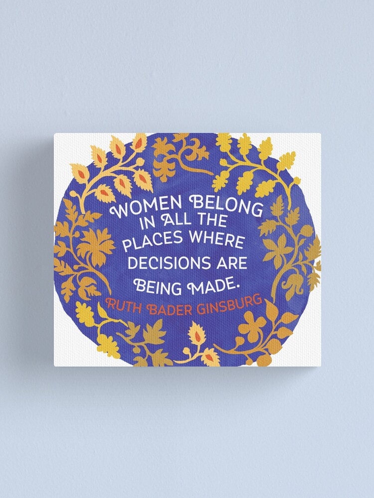 Alternate view of Women Belong In All The Places Where Decisions Are Being Made, Ruth Bader Ginsburg Canvas Print