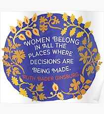 Frauen gehören an allen Orten, an denen Entscheidungen getroffen werden, Ruth Bader Ginsburg Poster