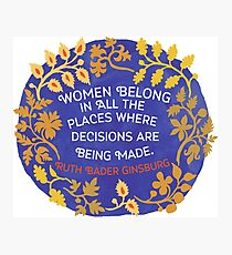 Women Belong In All The Places Where Decisions Are Being Made, Ruth Bader Ginsburg Photographic Print