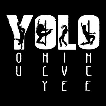 YOLO- You Only Live Once by SmartStyle