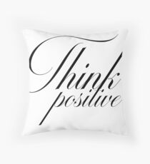 Think Positive Shirt with quotes, motivational sayings  Throw Pillow