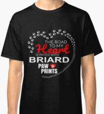 The Road To My Heart Is Paved With Briard Paw Prints - Gift For Passionate Briard Dog Owners Classic T-Shirt