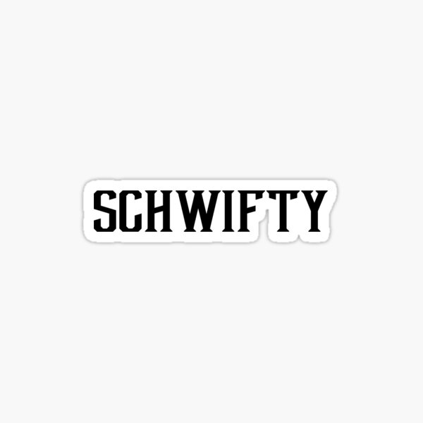 Schwifty Sticker