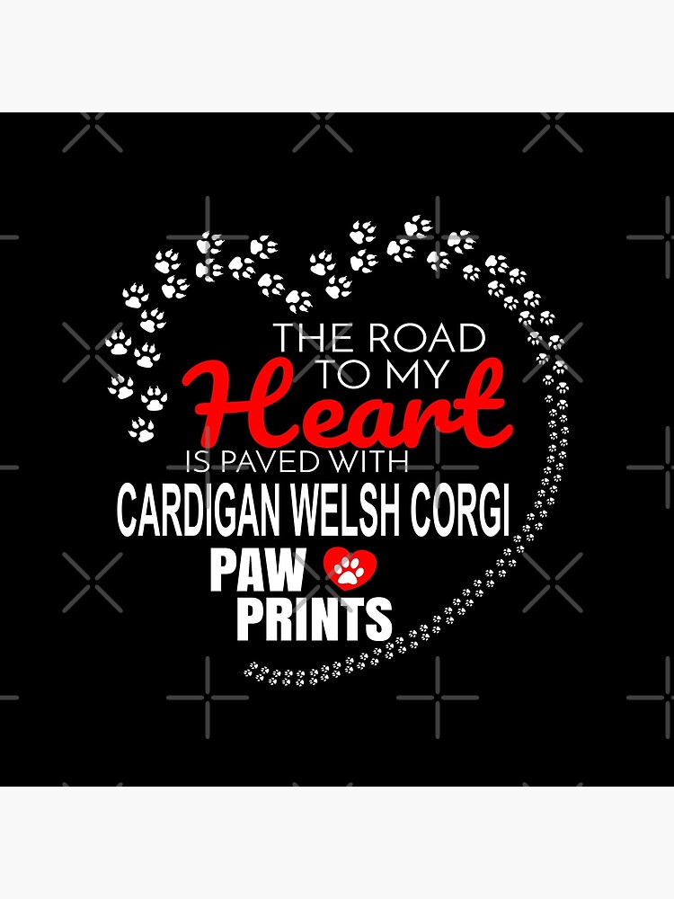 The Road To My Heart Is Paved With Cardigan Welsh Corgi Paw Prints - Gift For Passionate Cardigan Welsh Corgi Dog Owners by dog-gifts