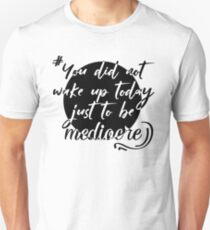 You did not wake up today just to be mediocre shirt, motivational quotes  Unisex T-Shirt