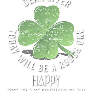 Dear Liver Today will be a Rough One Happy St. Patrick's Day by ESSTEE