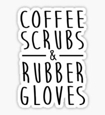 Coffee Scrubs and Rubber Gloves Funny Proud Nurse Gift Shirt Sticker