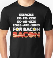 Exercise To Bacon T-Shirt