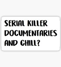 serial killer documentaries and chill Sticker