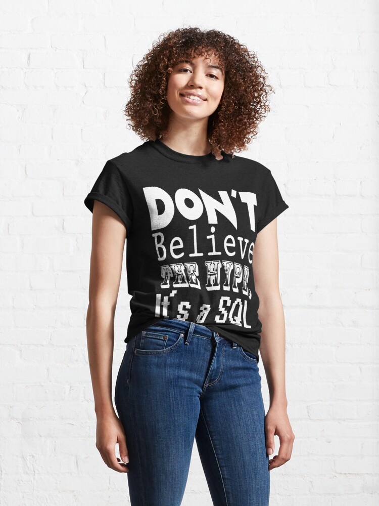 Alternate view of Don't Believe the Hype, It's a SQL Classic T-Shirt