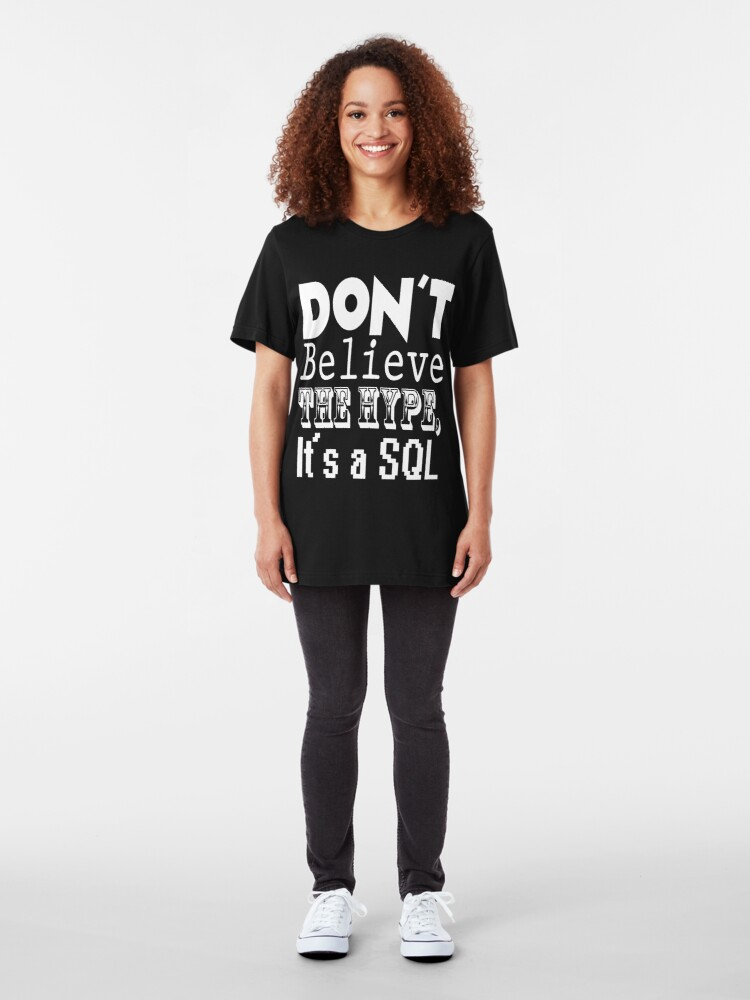Alternate view of Don't Believe the Hype, It's a SQL Slim Fit T-Shirt