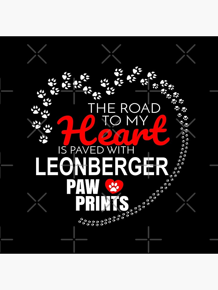 The Road To My Heart Is Paved With Leonberger Paw Prints - Gift For Passionate Leonberger Dog Owners by dog-gifts