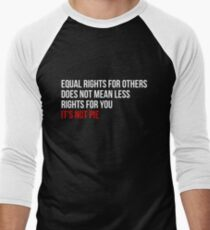 Equal Rights Does Not Mean Less Rights For You It's Not Pie V2  Men's Baseball ¾ T-Shirt