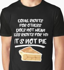 Equal Rights Does Not Mean Less Rights For You It's Not Pie V8  Graphic T-Shirt